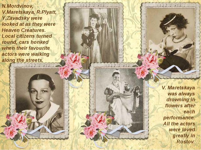 N.Mordvinov, V.Maretskaya, R.Plyatt, Y.Zavadsky were looked at as they were H...