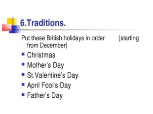 6.Traditions. Put these British holidays in order (starting from December) Ch