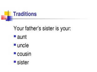 Traditions Your father's sister is your: aunt uncle cousin sister