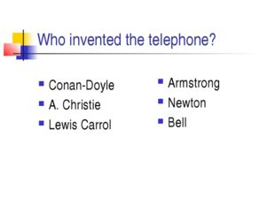 Who invented the telephone? Conan-Doyle A. Christie Lewis Carrol Armstrong Ne
