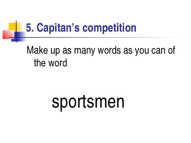 5. Capitan's competition Make up as many words as you can of the word sportsmen