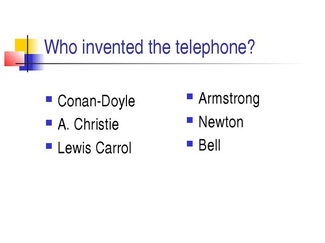 Who invented the telephone? Conan-Doyle A. Christie Lewis Carrol Armstrong Ne...