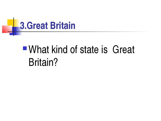 3.Great Britain What kind of state is Great Britain?