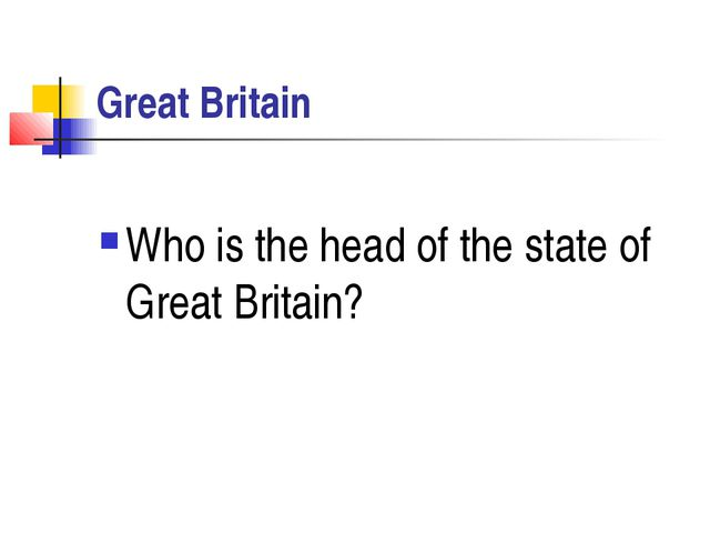 Great Britain Who is the head of the state of Great Britain?