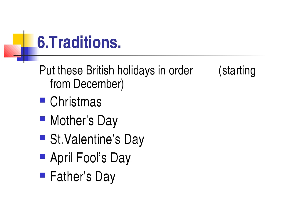 6.Traditions. Put these British holidays in order (starting from December) Ch...