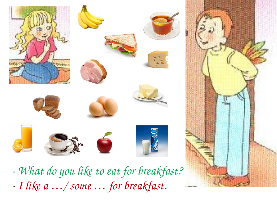 - What do you like to eat for breakfast? - I like a …/ some … for breakfast.