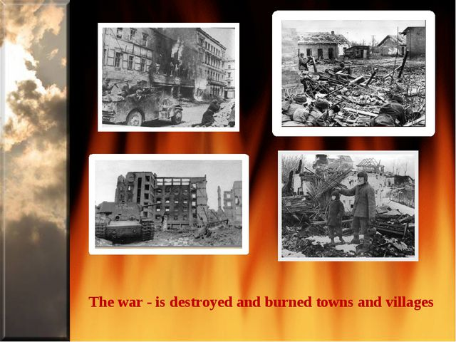 The war - is destroyed and burned towns and villages