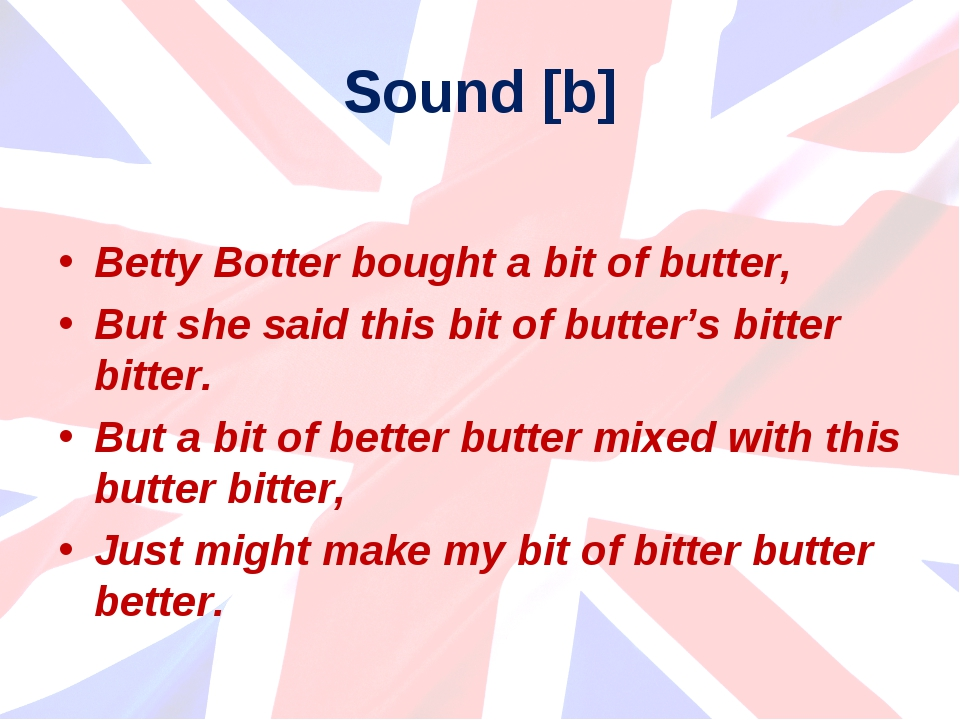 Sound [b] Betty Botter bought a bit of butter, But she said this bit of butte...