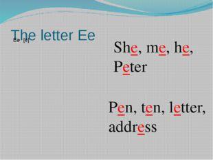 The letter Ee She, me, he, Peter Pen, ten, letter, address