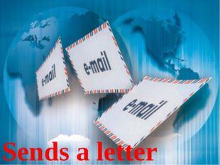 Sends a letter
