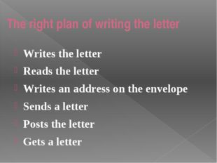 The right plan of writing the letter Writes the letter Reads the letter Write