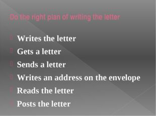 Do the right plan of writing the letter Writes the letter Gets a letter Sends