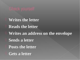 Check yourself Writes the letter Reads the letter Writes an address on the en