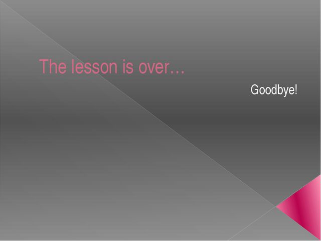 The lesson is over… Goodbye!