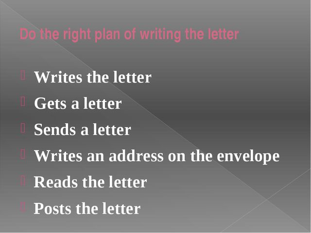 Do the right plan of writing the letter Writes the letter Gets a letter Sends...