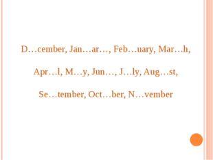 D…cember, Jan…ar…, Feb…uary, Mar…h, Apr…l, M…y, Jun…, J…ly, Aug…st, Se…tember