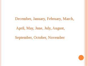 December, January, February, March, April, May, June, July, August, September