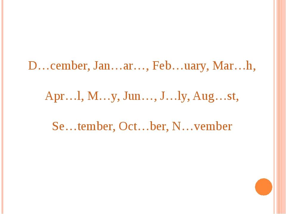 D…cember, Jan…ar…, Feb…uary, Mar…h, Apr…l, M…y, Jun…, J…ly, Aug…st, Se…tember...