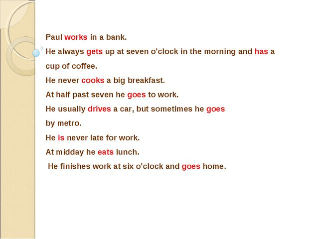 Paul works in a bank. He always gets up at seven o'clock in the morning and h...