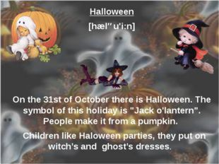 Halloween [hæləu'i:n] On the 31st of October there is Halloween. The symbol o