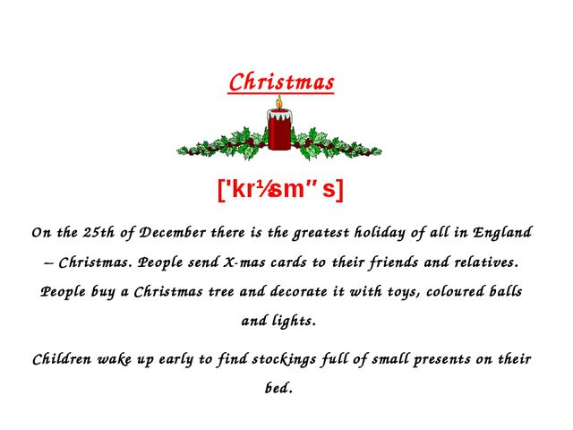 Christmas ['krɪsməs] On the 25th of December there is the greatest holiday of...