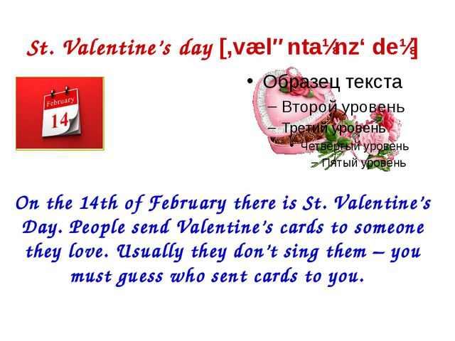 St. Valentine's day [,væləntaɪnz' deɪ] On the 14th of February there is St. V...