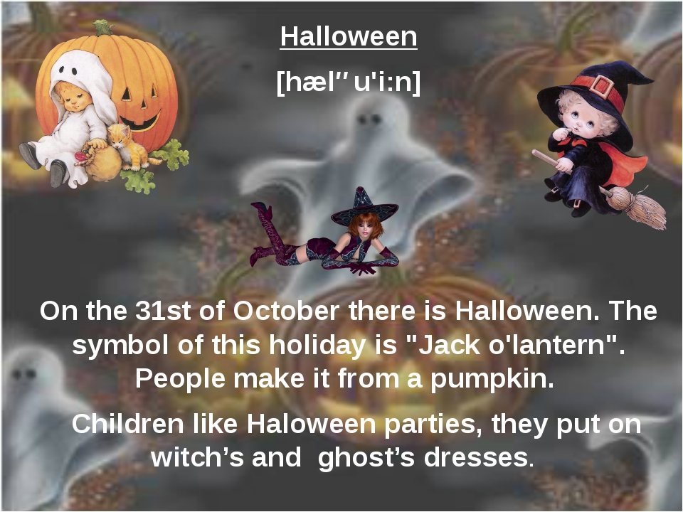 Halloween [hæləu'i:n] On the 31st of October there is Halloween. The symbol o...