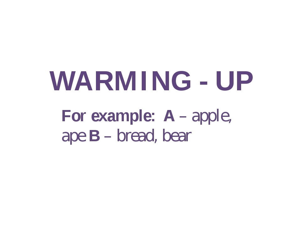WARMING - UP For example: A – apple, ape B – bread, bear