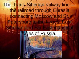 The Trans-Siberian railway line — the railroad through Eurasia connecting Mos