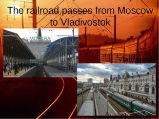 The railroad passes from Moscow to Vladivostok Vladivostok Moscow (Yaroslavl