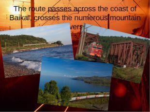 The route passes across the coast of Baikal, crosses the numerous mountain ri