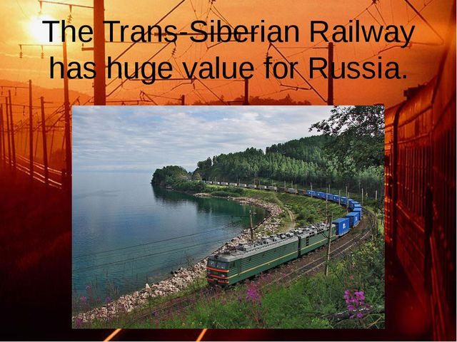 The Trans-Siberian Railway has huge value for Russia.