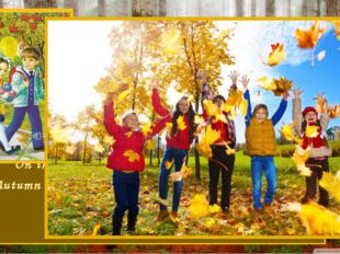 Autumn There are three months in Autumn: September, October, November. On the