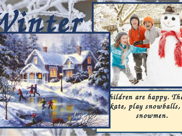 Children are happy. They ski, skate, play snowballs, make snowmen. Winter