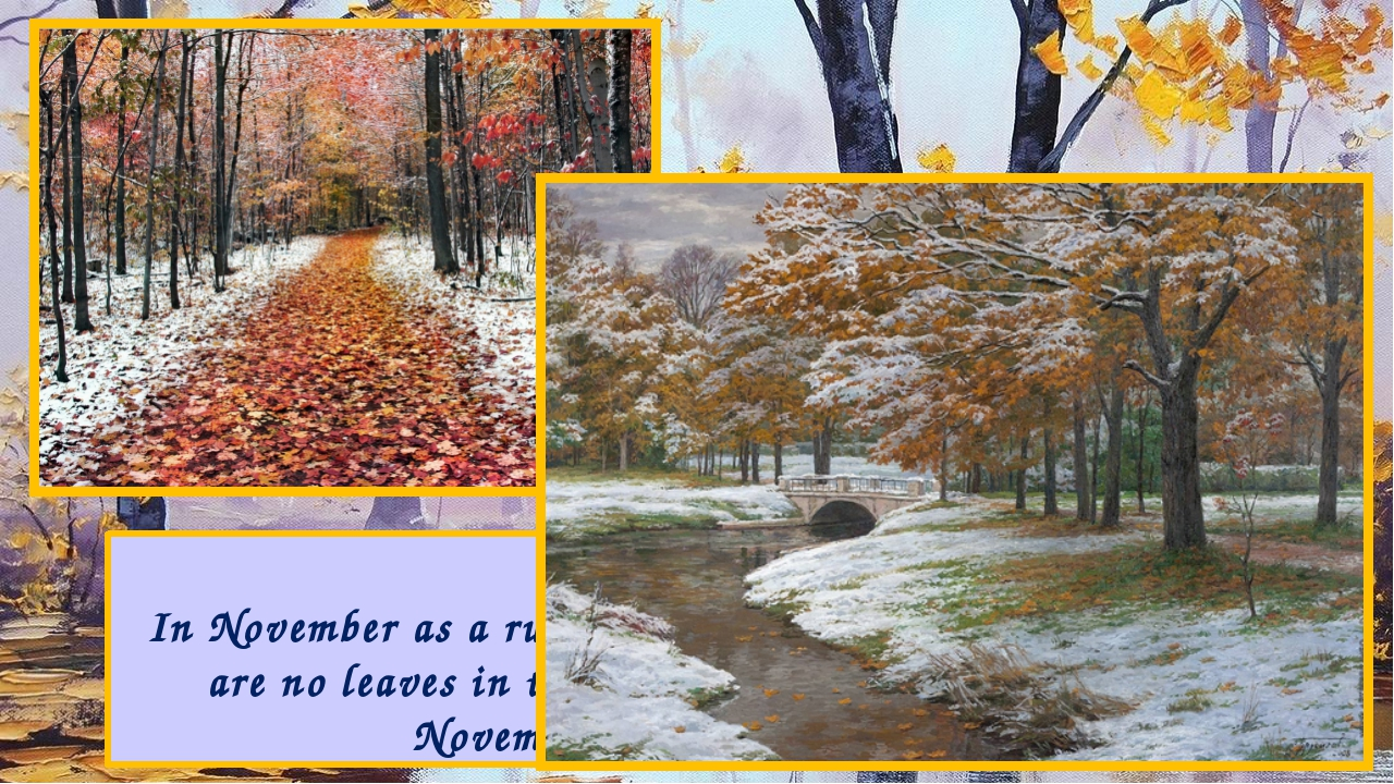 In November as a rule the weather becomes cold. There are no leaves in the tr...