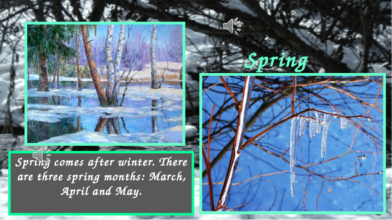 Spring Spring comes after winter. There are three spring months: March, April...