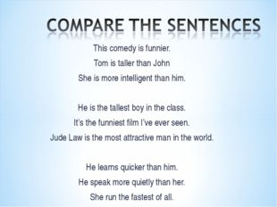 This comedy is funnier. Tom is taller than John She is more intelligent than
