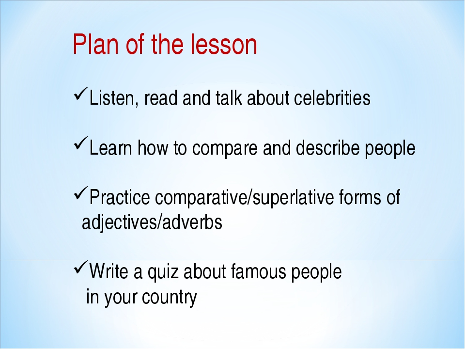 Plan of the lesson Listen, read and talk about celebrities Learn how to compa...