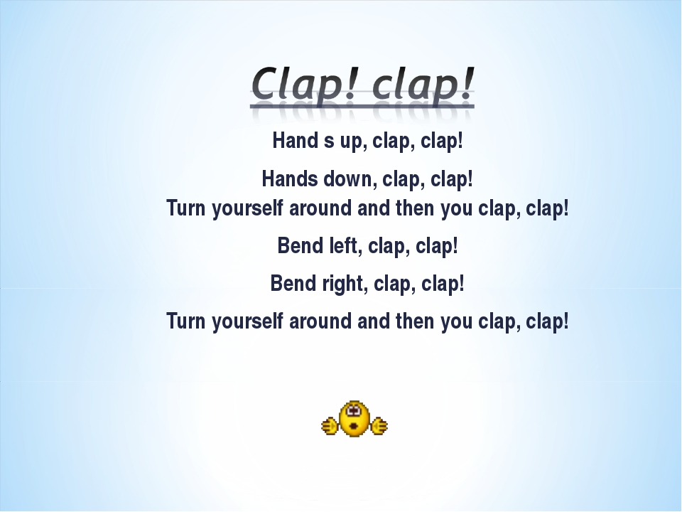 Hand s up, clap, clap! Hands down, clap, clap! Turn yourself around and then...