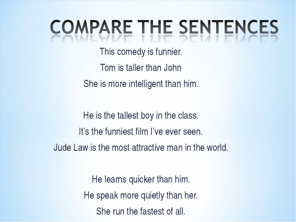 This comedy is funnier. Tom is taller than John She is more intelligent than...