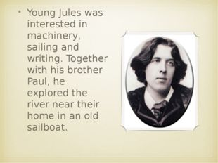 Young Jules was interested in machinery, sailing and writing. Together with h