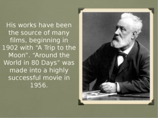 "His works have been the source of many films, beginning in 1902 with ""A Trip"