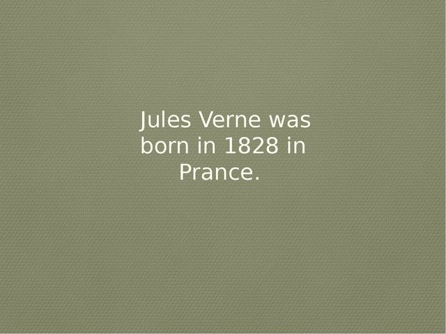 Jules Verne was born in 1828 in Prance.
