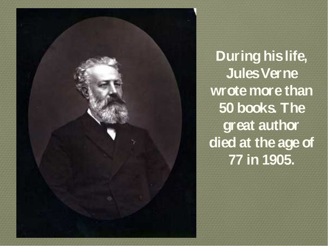 During his life, Jules Verne wrote more than 50 books. The great author died...