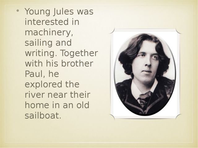 Young Jules was interested in machinery, sailing and writing. Together with h...