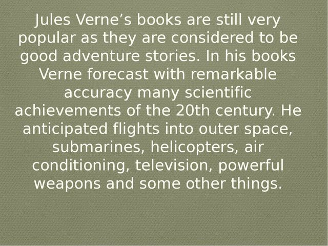 Jules Verne's books are still very popular as they are considered to be good...