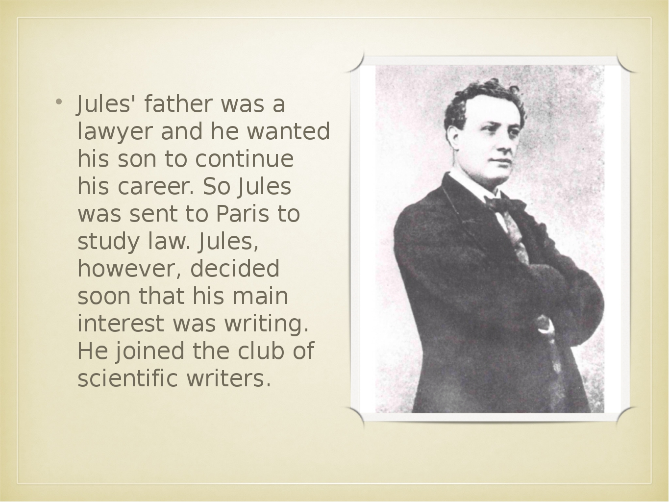 Jules' father was a lawyer and he wanted his son to continue his career. So J...