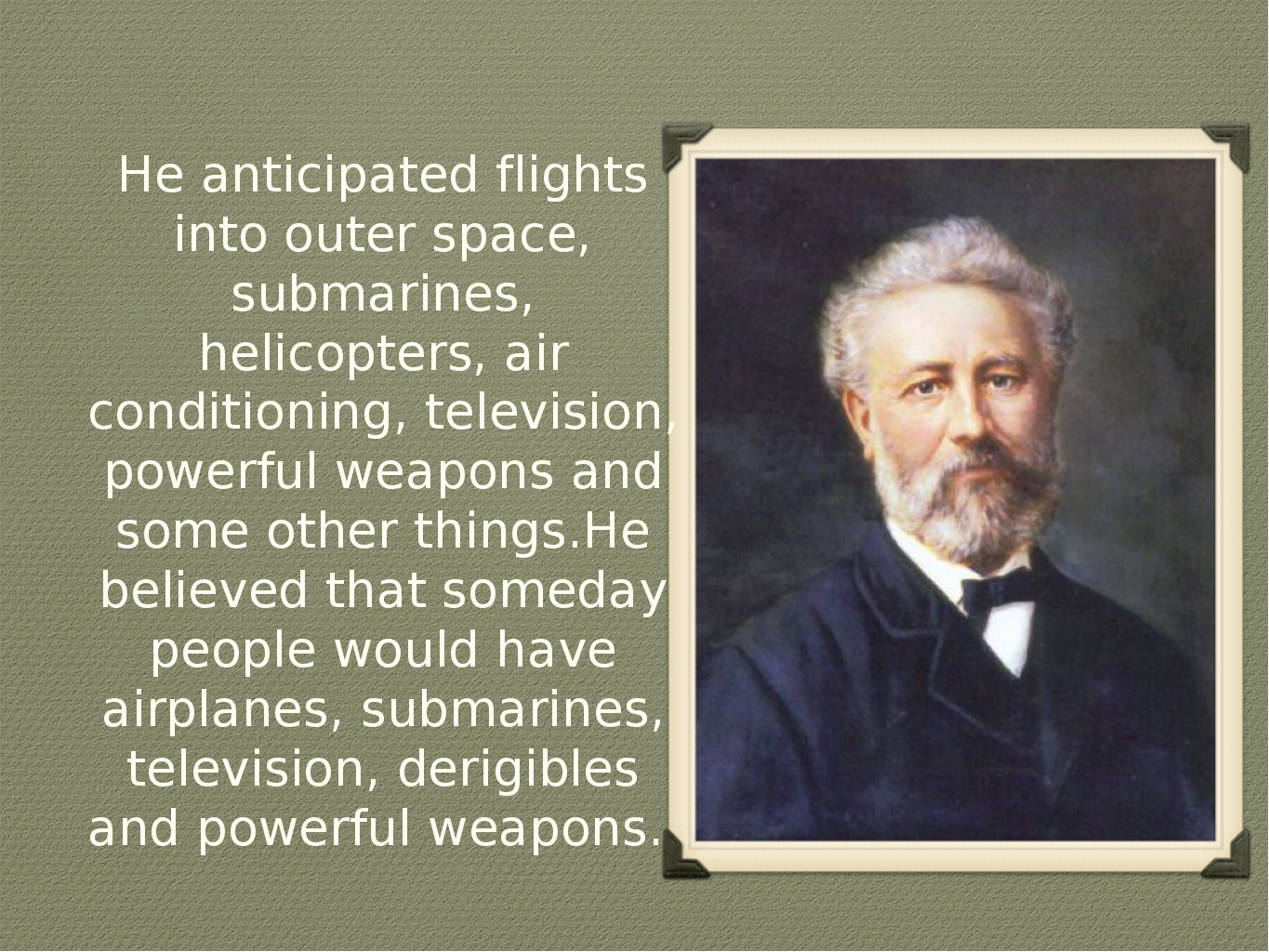 He anticipated flights into outer space, submarines, helicopters, air conditi...