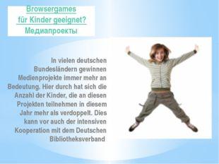 Browsergames für Kinder geeignet? Медиапроекты In vielen deutschen Bundesländ