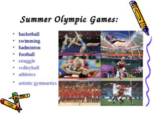 Summer Olympic Games: basketball swimming badminton football struggle volleyb